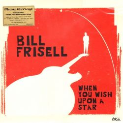 FRISELL, BILL - WHEN YOU WISH UPON A STAR (2LP) - MOV EDITION - 180 GRAM PRESSING