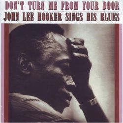 HOOKER, JOHN LEE - DON'T TURN ME FROM YOUR DOOR: JOHN LEE HOOKER SINGS HIS BLUES (1LP)