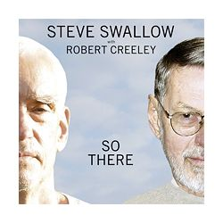 SWALLOW, STEVE & CREELEY, ROBERT - SO THERE (1 CD)