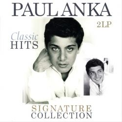 ANKA, PAUL - SIGNATURE COLLECTION: CLASSIC HITS (2 LP)