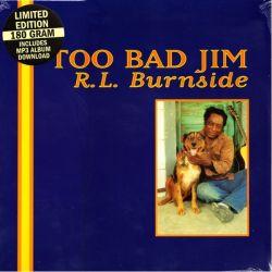 BURNSIDE, R.L. - TOO BAD JIM (1 LP + MP3 DWNLOAD) - 180 GRAM PRESSING - WYDANIE AMERYKAŃSKIE