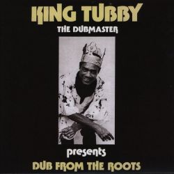 KING TUBBY - THE DUBMASTER PRESENTS DUB FROM THE ROOTS (1LP)