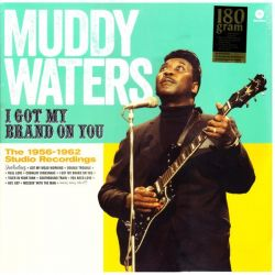 WATER, MUDDY - I GOT MY BRAND ON YOU - 1952-1962 STUDIO RECORDINGS (1 LP) - 180 GRAM PRESSING