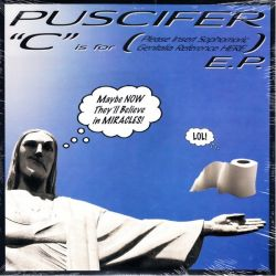 "PUSCIFER - ""C"" IS FOR (PLEASE INSERT SOPHOMORIC GENITALIA REFERENCE HERE) E.P. (1LP) - WYDANIE AMERYKAŃSKIE"