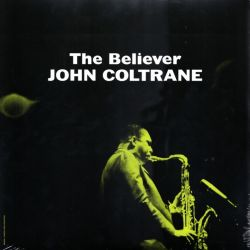 COLTRANE, JOHN - THE BELIEVER (1 LP)