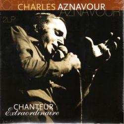 AZNAVOUR, CHARLES - CHANTEUR EXTRAORDINAIRE (2 LP)