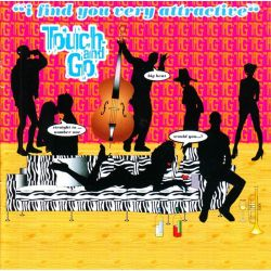 TOUCH AND GO - I FIND YOU VERY ATTRACTIVE (1 CD)