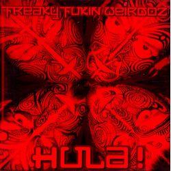 FREAKY FUKIN WEIRDOZ- HULA! (1 CD)