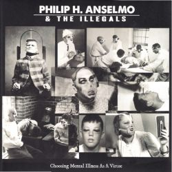 ANSELMO, PHILIP H. & THE ILLEGALS - CHOOSING MENTAL ILLNESS AS A VIRTUE (1 LP) - WYDANIE AMERYKAŃSKIE