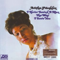 FRANKLIN, ARETHA - I NEVER LOVED A MAN THE WAY I LOVE YOU (1LP) - 180 GRAM PRESSING