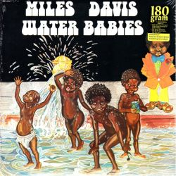 DAVIS, MILES - WATER BABIES (1 LP) - 180 GRAM PRESSING - WYDANIE AMERYKAŃSKIE