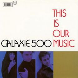 Galaxie 500 - THIS IS OUR MUSIC (Vinyl LP)