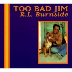 R.L. Burnside - Too Bad Jim (Vinyl LP)