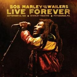 Bob Marley - LIVE FOREVER: THE STANLEY THEATER, PITTSBURGH, PA, SEPTEMBER 23, 1980 (2CD + Vinyl 3LP)