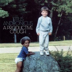 Titus Andronicus - A Productive Cough (Vinyl LP)