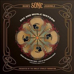 Doc and Merle Watson - Never the Same Way Once: May 2, 1974 (45rpm 180g Vinyl 2LP)