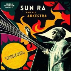 Gilles Peterson presents Sun Ra and His Arkestra - To Those Of Earth And Other (180g Vinyl LP + CD)