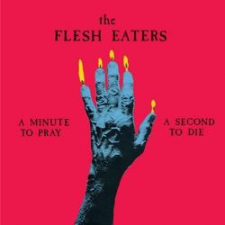 The Flesh Eaters - A Minute To Pray A Second To Die (Vinyl LP)
