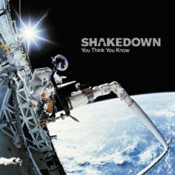 SHAKEDOWN - YOU THINK YOU KNOW (1 CD)