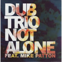 "DUB TRIO - NOT ALONE FEAT. MIKE PATTON (7"" SINGLE)"