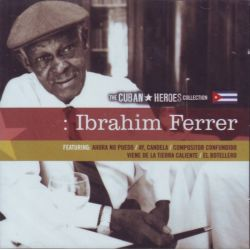 FERRER, IBRAHIM - THE CUBAN HEROES COLLECTION