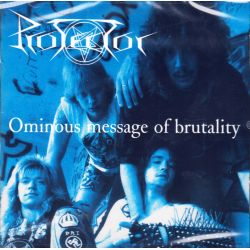 PROTECTOR - OMINOUS MESSAGE OF BRUTALITY (1 CD)