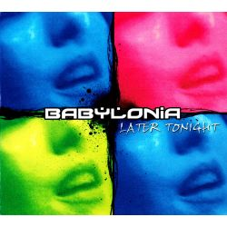 BABYLONIA - LATER TONIGHT (1 CD)