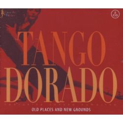 TANGO DORADO OLD PLACES AND NEW GROUNDS (2CD)