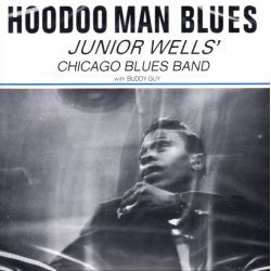WELLS, JUNIOR CHICAGO BLUES BAND WITH BUDDY GUY - HOODOO MAN BLUES (1 SACD) - ANALOGUE PRODUCTIONS - WYDANIE AMERYKAŃSKIE