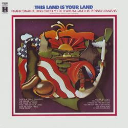 THIS LAND IS YOUR LAND - FRANK SINATRA, BING CROSBY, FRED WARING,