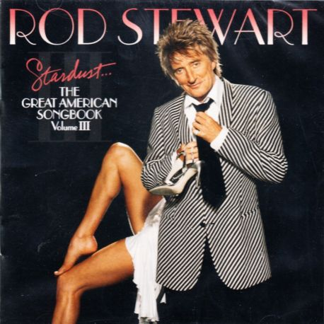 STEWART, ROD - THE GREAT AMERICAN SONGBOOK VOL.3: STARDUST