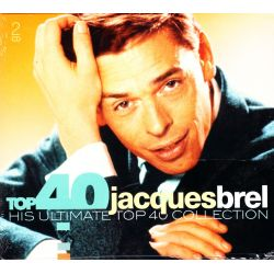 BREL, JACQUES - HIS ULTIMATE TOP 40 COLLECTION (2 CD)