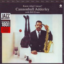 ADDERLEY, CANNONBALL WITH EVANS BILL - KNOW WHAT I MEAN? (1LP) - 180 GRAM PRESSING