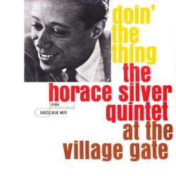 SILVER, HORACE QUINTET ‎- DOIN' THE THING: AT THE VILLAGE GATE (1 LP) - 180 GRAM PRESSING