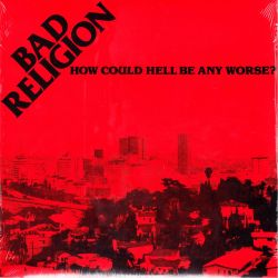 BAD RELIGION - HOW COULD HELL BE ANY WORSE? (1 LP) - WYDANIE AMERYKAŃSKIE