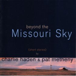 HADEN, CHARLIE & PAT METHENY - BEYOND THE MISSOURI SKY