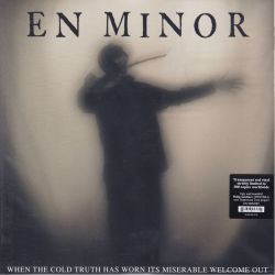 EN MINOR - WHEN THE COLD TRUTH HAS WORN ITS MISERABLE WELCOME OUT (1 LP