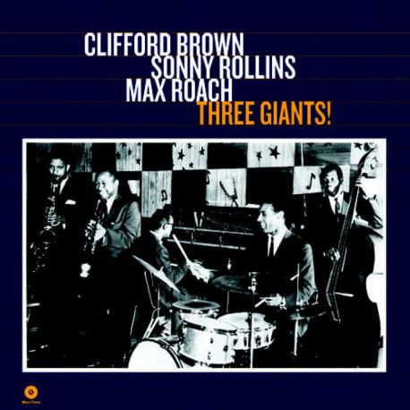BROWN, CLIFFORD, SONNY ROLLINS, MAX ROACH - THREE GIANTS! (1 LP) - WAX TIME EDITION - 180 GRAM PRESSING