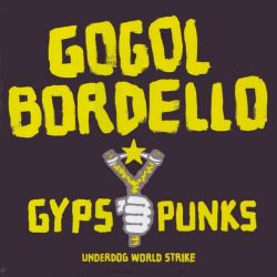 GOGOL BORDELLO - GYPSY PUNKS UNDERDOG WORLD STRIKE (2 LP)