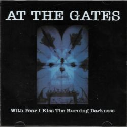 AT THE GATES - WITH FEAR I KISS THE BURNING DARKNESS (1 CD)
