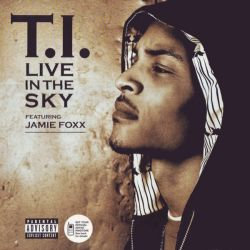 "T.I - LIVE IN THE SKY FEAT. JAMIE FOXX (12"" SINGLE)"