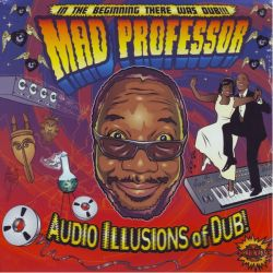 MAD PROFESSOR - AUDIO ILLUSIONS OF DUB! IN THE BEGINNING THERE WAS DUB!!! (1 LP)