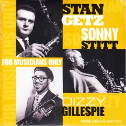 GETZ, STAN / STITT, SONNY / GILLESPIE, DIZZY - FOR MUSICIANS ONLY (1 LP) - 180 GRAM PRESSING