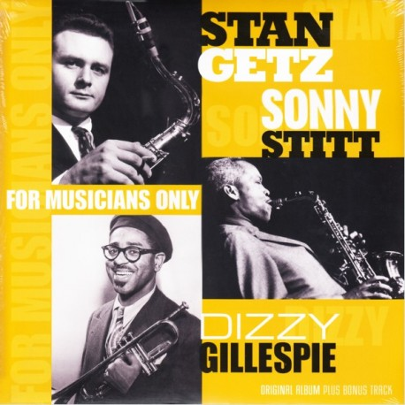 GETZ, STAN / STITT, SONNY / GILLESPIE, DIZZY - FOR MUSICIANS ONLY (1LP) - 180 GRAM PRESSING